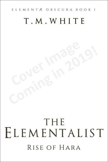 The Elementalist: Rise of Hara, Elementae Obscura Book I by T. M. White