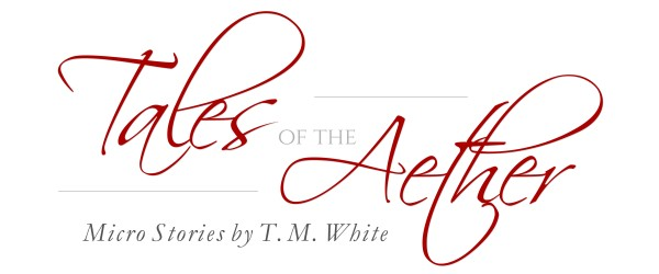 Tales of the Aether: Micro Stories by T. M. White | The Chandra Tribune